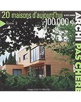 20 maisons d'aujourd'hui à 100 000 Euros