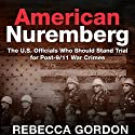 American Nuremberg: The U.S. Officials Who Should Stand Trial for Post-9/11 War Crimes Audiobook by Rebecca Gordon Narrated by Rebecca Gordon