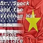 Dr. Spock and the Vietnam War Hörbuch von Jason Wallace Gesprochen von: Tim Halligan