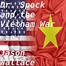 Dr. Spock and the Vietnam War Audiobook by Jason Wallace Narrated by Tim Halligan