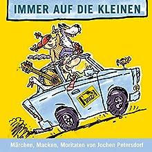 Immer auf die Kleinen: Märchen, Macken, Moritaten Hörbuch von Jochen Petersdorf Gesprochen von: Jochen Petersdorf