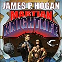 Martian Knightlife (       UNABRIDGED) by James P. Hogan Narrated by Vikas Adam