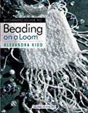 img - for By Alexandra Kidd Beginner's Guide to Beading on a Loom [Paperback] book / textbook / text book