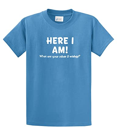 Here I Am T-Shirt What Are Your Other Two Wishes