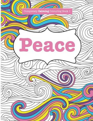 Completely Calming Colouring Book 1: PEACE (Completely Calming Colouring Books) (Volume 1) PDF