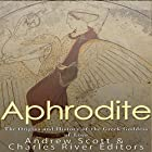 Aphrodite: The Origins and History of the Greek Goddess of Love Hörbuch von  Charles River Editors, Andrew Scott Gesprochen von: Scott Clem