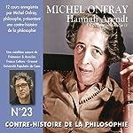 Hannah Arendt: La pensée post-nazie (Contre-histoire de la philosophie 23.1)   Michel Onfray