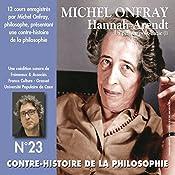 Contre-histoire de la philosophie 23.1: Hannah Arendt - La pensée post-nazie   Michel Onfray