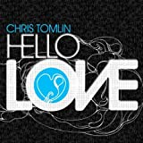 Hello Love Chris Tomlin