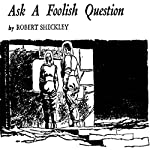 Ask a Foolish Question | Robert Sheckley