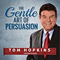 The Gentle Art of Persuasion: Made for Success Speech by Tom Hopkins Narrated by Tom Hopkins