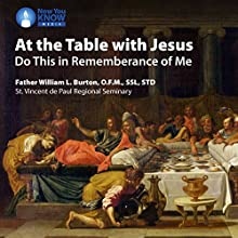 At the Table with Jesus: Do This in Rememberance of Me Lecture by Fr. William L. Burton OFMSSLSTD Narrated by Fr. William L. Burton OFMSSLSTD