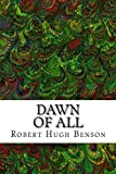 Dawn Of All: (Robert Hugh Benson Classics Collection)