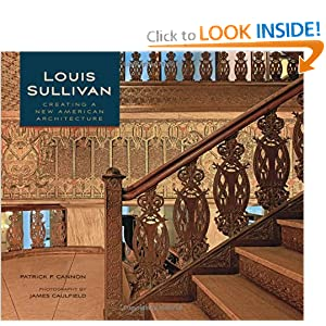 Louis Sullivan: Creating a New American Architecture Patrick F. Cannon and James Caulfield