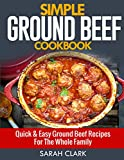 Simple Ground Beef Cookbook  Quick & Easy Ground Beef Recipes for The Whole Family