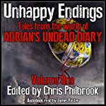 Unhappy Endings: Tales from the World of Adrian's Undead Diary, Volume One | Chris Philbrook,Alan MacRaffen,J. C. Fiske,Joe Tremblay,Lee Smallwood,Sherry Knight,Shane Hershey