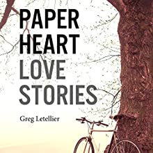 Paper Heart: Love Stories (       UNABRIDGED) by Greg Letellier Narrated by Jeremy Arthur, Casey Holloway