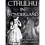 Cthulhu in Wonderland (The Madness of Alice) ~ Kent Kelly