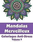 Mandalas Merveilleux - Coloriages Anti-Stress (Volume 5)...
