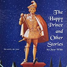 The Happy Prince and Other Stories: The Fairy Tales of Oscar Wilde (       UNABRIDGED) by Oscar Wilde Narrated by Alec Sand