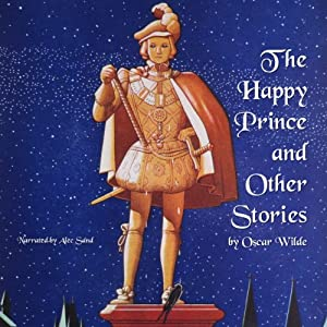 The Happy Prince and Other Stories: The Fairy Tales of Oscar Wilde | [Oscar Wilde]