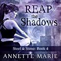 Reap the Shadows: Steel & Stone, Book 4 Audiobook by Annette Marie Narrated by Jorjeana Marie