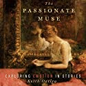 The Passionate Muse: Exploring Emotion in Stories  (       UNABRIDGED) by Keith Oatley Narrated by Bruce Mann