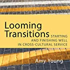 Looming Transitions: Starting and Finishing Well in Cross-Cultural Service Hörbuch von Amy Young Gesprochen von: Laura Young