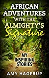 African Adventures with the Almightys Signature: My Inspiring Stories