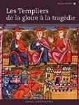 Les Templiers : De la gloire � la tra...