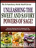 UNLEASHING THE POWERS OF SAGE THE EXTRAORDINARY HERB!: Discover Exactly How To Unleash All The Remarkable Benefits Of This Incredible Herb! (The Extraordinary Herbs Health Series)