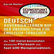 Deutsch: Adverbien Lernen Auf Der Überholspur Für Englisch-Sprecher Hörbuch von Sarah Retter Gesprochen von: Kirsten Lambert