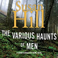 The Various Haunts of Men: A Simon Serrailler Mystery, Book 1 (       UNABRIDGED) by Susan Hill Narrated by Steven Pacey