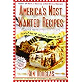 America's Most Wanted Recipes: Delicious Recipes from Your Family's Favorite Restaurants (America's Most Wanted Recipes Series) ~ Ron Douglas