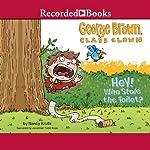 George Brown, Class Clown, Book 8: Hey! Who Stole the Toilet? | Nancy Krulik