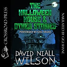 The Halloween House & Other Scary Stories Audiobook by David Niall Wilson Narrated by Gigi Shane