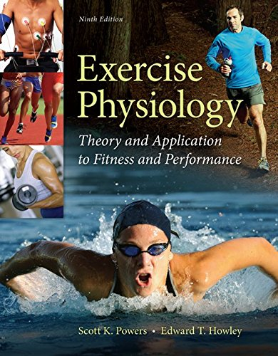 Exercise Physiology: Theory and Application to Fitness and Performance, by Scott Powers, Edward Howley