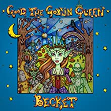 Good the Goblin Queen (       UNABRIDGED) by Becket Narrated by Katherine Kellgren