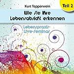 Wie Sie Ihre Lebensabsicht erkennen: Teil 2 (Lebenspraxis-Live-Seminar) | Kurt Tepperwein