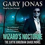 Wizard's Nocturne: The Sixth Jonathan Shade Novel | Gary Jonas