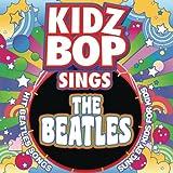Kidz Bop Sings The Beatles - Kidz Bop