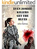 Even Zombie Killers Get The Blues (Zombie Killer Blues Book 1)