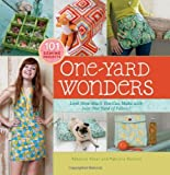 Rebecca Yaker One-Yard Wonders: 101 Fabulous Fabric Projects