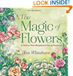 The Magic of Flowers: A Guide to Thei...