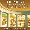 El Hombre Mas Rico De Babilonia [The Richest Man in Babylon] (       UNABRIDGED) by George S. Clason Narrated by Marcelo Russo