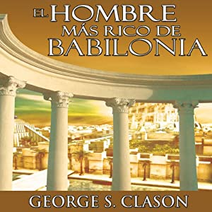 El Hombre Mas Rico De Babilonia [The Richest Man in Babylon] | [George S. Clason]