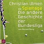 Spieltage: Die etwas andere Geschichte der Bundesliga | Ronald Reng