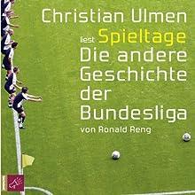 Spieltage: Die etwas andere Geschichte der Bundesliga Hörbuch von Ronald Reng Gesprochen von: Christian Ulmen