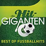Die Hit Giganten - Best Of Fu�ballhits