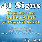 41 Signs You Are an Indigo Adult or Crystal Adult: Characteristics of Visionaries, Empaths, and Creatives in the 21st Century Hörbuch von Lily Lake Gesprochen von: Leeanna Halic